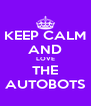 KEEP CALM AND LOVE THE AUTOBOTS - Personalised Poster A4 size