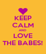 KEEP CALM AND  LOVE THE BABES! - Personalised Poster A4 size