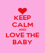 KEEP CALM AND LOVE THE BABY - Personalised Poster A4 size