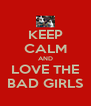 KEEP CALM AND LOVE THE BAD GIRLS - Personalised Poster A4 size