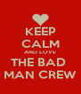 KEEP CALM AND LOVE THE BAD  MAN CREW - Personalised Poster A4 size