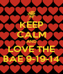 KEEP CALM AND LOVE THE BAE 9-19-14 - Personalised Poster A4 size