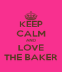 KEEP CALM AND LOVE THE BAKER - Personalised Poster A4 size