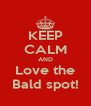 KEEP CALM AND Love the Bald spot! - Personalised Poster A4 size