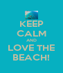 KEEP CALM AND LOVE THE BEACH! - Personalised Poster A4 size