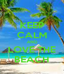 KEEP CALM AND LOVE THE BEACH - Personalised Poster A4 size