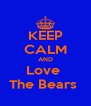 KEEP CALM AND Love  The Bears  - Personalised Poster A4 size