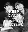 KEEP CALM AND LOVE THE BEATLES - Personalised Poster A4 size