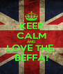 KEEP CALM AND LOVE THE  BEFFA! - Personalised Poster A4 size
