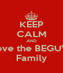 KEEP CALM AND love the BEGU'S Family - Personalised Poster A4 size