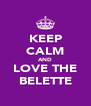 KEEP CALM AND LOVE THE BELETTE - Personalised Poster A4 size