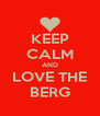 KEEP CALM AND LOVE THE BERG - Personalised Poster A4 size