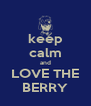 keep calm and LOVE THE BERRY - Personalised Poster A4 size