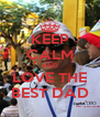 KEEP CALM AND LOVE THE BEST DAD - Personalised Poster A4 size