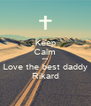 Keep Calm and Love the best daddy Rikard - Personalised Poster A4 size
