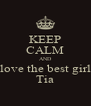 KEEP CALM AND love the best girl Tia - Personalised Poster A4 size