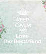 KEEP CALM AND Love  The Bestfriend  - Personalised Poster A4 size