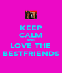 KEEP CALM AND LOVE THE BESTFRIENDS - Personalised Poster A4 size