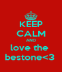 KEEP CALM AND love the  bestone<3  - Personalised Poster A4 size