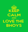 KEEP CALM AND LOVE THE  BHOYS - Personalised Poster A4 size