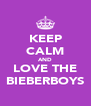 KEEP CALM AND LOVE THE BIEBERBOYS - Personalised Poster A4 size