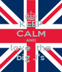 KEEP CALM AND love  the big J's - Personalised Poster A4 size