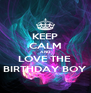 KEEP CALM AND LOVE THE  BIRTHDAY BOY - Personalised Poster A4 size