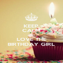 KEEP CALM AND LOVE THE BIRTHDAY GIRL - Personalised Poster A4 size