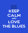 KEEP CALM AND LOVE THE BLUES - Personalised Poster A4 size