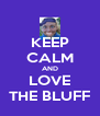 KEEP CALM AND LOVE THE BLUFF - Personalised Poster A4 size