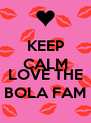 KEEP CALM AND LOVE THE BOLA FAM - Personalised Poster A4 size