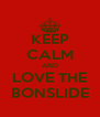 KEEP CALM AND LOVE THE BONSLIDE - Personalised Poster A4 size