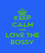 KEEP CALM AND LOVE THE BOSSY - Personalised Poster A4 size