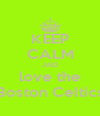 KEEP CALM AND love the Boston Celtics - Personalised Poster A4 size