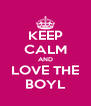 KEEP CALM AND LOVE THE BOYL - Personalised Poster A4 size