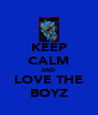 KEEP CALM AND LOVE THE BOYZ - Personalised Poster A4 size