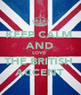 KEEP CALM  AND LOVE  THE BRITISH  ACCENT - Personalised Poster A4 size
