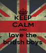 KEEP CALM AND love the british boys - Personalised Poster A4 size