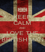 KEEP CALM AND LOVE THE BRITISH MAN - Personalised Poster A4 size