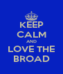 KEEP CALM AND LOVE THE BROAD - Personalised Poster A4 size