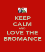 KEEP CALM AND LOVE THE BROMANCE - Personalised Poster A4 size
