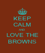 KEEP CALM AND  LOVE THE BROWNS - Personalised Poster A4 size