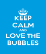 KEEP CALM AND LOVE THE BUBBLES - Personalised Poster A4 size
