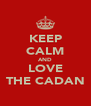 KEEP CALM AND LOVE THE CADAN - Personalised Poster A4 size