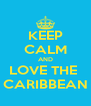 KEEP CALM AND LOVE THE  CARIBBEAN - Personalised Poster A4 size