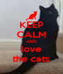 KEEP CALM AND love the cats - Personalised Poster A4 size