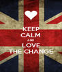 KEEP CALM AND LOVE THE CHANGE - Personalised Poster A4 size