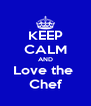 KEEP CALM AND Love the  Chef - Personalised Poster A4 size