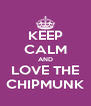 KEEP CALM AND LOVE THE CHIPMUNK - Personalised Poster A4 size