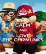 KEEP CALM AND LOVE THE CHIPMUNKS - Personalised Poster A4 size
